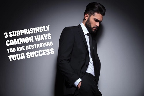 Stop Destroying Your Success
